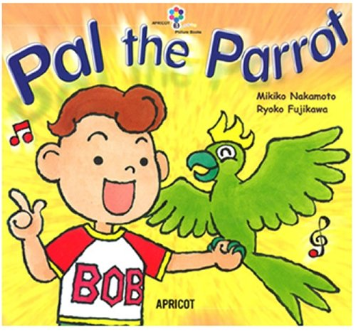 Pal the Parrot (ナレーション・巻末ソングCD付) アプリコットPicture Bookシリーズ 3