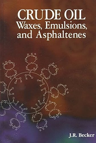 [(Crude Oil Waxes, Emulsions and Asphaltenes)] [By (author) J.R. Becker] published on (November, 1997)