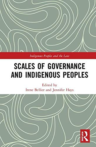 Scales of Governance and Indigenous Peoples: New Rights or Same Old Wrongs? (Indigenous Peoples and the Law) (English Edition)