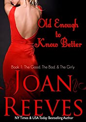 OLD ENOUGH TO KNOW BETTER (A Romantic Comedy) (The Good, The Bad, and The Girly Book 1) (English Edition)