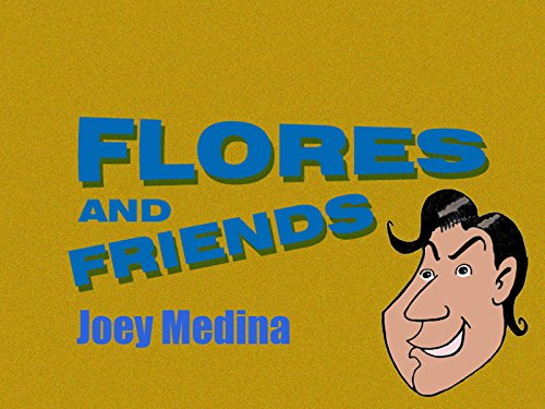 Flores and Friends