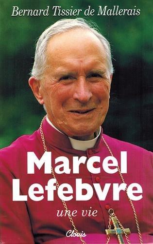 Marcel Lefebvre, une vie par Mgr Bernard Tissier de Mallerais