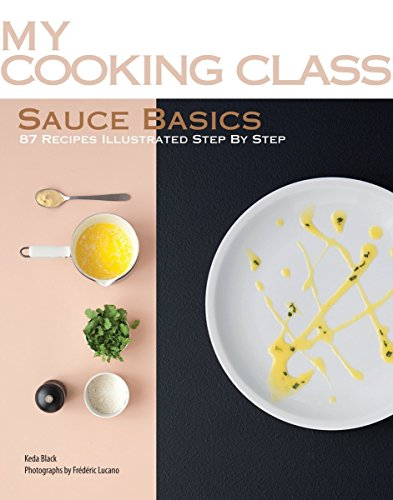 sauce-basics-82-recipes-step-by-step-my-cooking-class-by-keda-black-29-nov-2010-paperback
