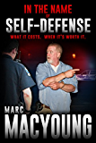 In the Name of Self-Defense:: What it costs. When it's worth it