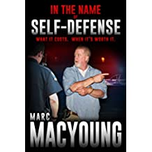 In the Name of Self-Defense:: What it costs. When it's worth it (English Edition)