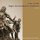 Sagen des klassischen Altertums: Teil 2: Die Sagen Trojas - Gustav Schwab