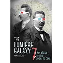 Lumière Galaxy: Seven Key Words for the Cinema to Come (Film and Culture)