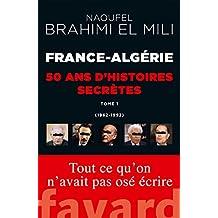 France-Algérie : 50 ans d'histoires secrètes: 1962-1992 Tome 1