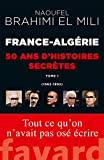 France-Algérie - 50 ans d'histoires secrètes: 1962-1992 Tome 1