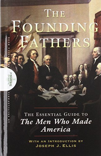 Founding Fathers: The Essential Guide to the Men Who Made America