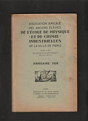 ANNUAIRE 1939 de l'Association amicale des anciens élèves de l'Ecole de physique et de chimie industrielles de la Ville de Paris par Collectifs