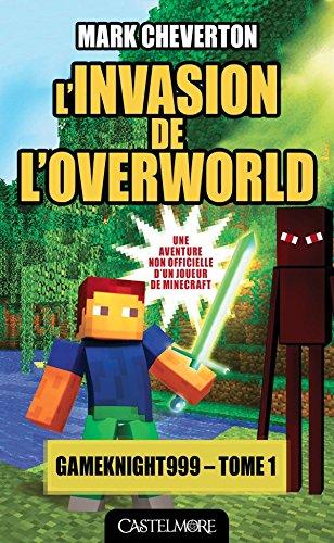 Minecraft - Les Aventures de Gameknight999, T1 : L'Invasion de l'Overworld