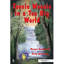 Teenie Weenie in a Too Big World: A Story for Fearful Children: Volume 2 (Helping Children with Feelings)