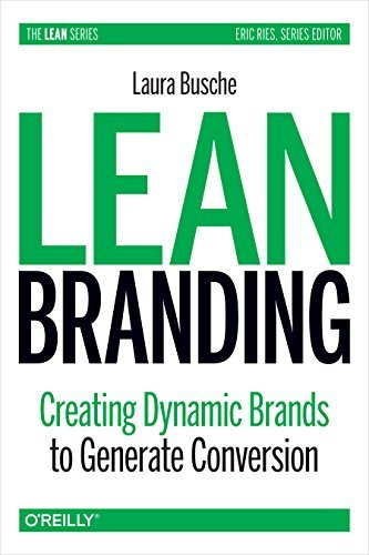 Lean Branding: Creating Dynamic Brands to Generate Conversion (Lean (O'Reilly)) by Laura Busche (2014-10-10)