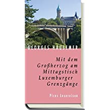 Mit dem Großherzog am Mittagstisch. Luxemburger Grenzgänge (Picus Lesereisen)