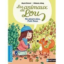 Les animaux de Lou, ne pleure plus, Petit Roux ! - Premières Lectures CP Niveau 2