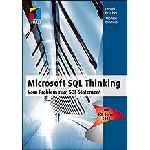 Microsoft SQL Thinking: Vom Problem zum SQL Statement - Für SQL Server 2012 (mitp Professional)