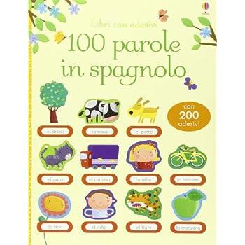 100 Parole In Spagnolo. Libri Con Adesivi. Ediz. Illustrata