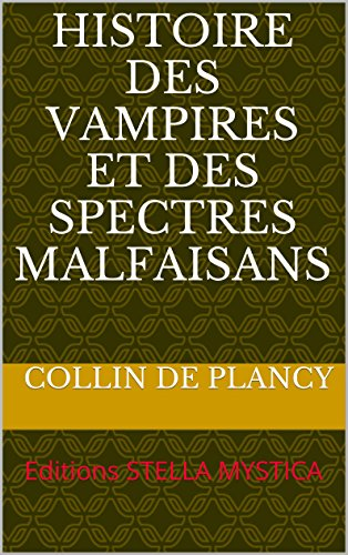 Histoire des vampires et des spectres malfaisans: Editions STELLA MYSTICA par COLLIN DE PLANCY