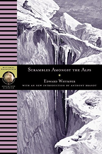 Scrambles Amongst The Alps (National Geographic Adventure Classics) por Edward Whymper