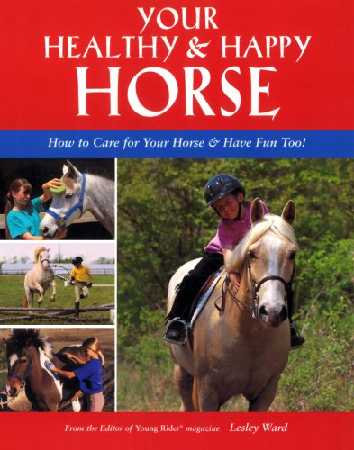 Your Healthy & Happy Horse: How to Care for Your Horse & Have Fun Too!: How to Care for Your Horse and Have Fun Too por Lesley Ward