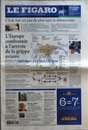 FIGARO (LE) [No 19036] du 17/10/2005 - L'IRAK FAIT UN PAS DE PLUS VERS LA DEMOCRATIE L'EUROPE CONFRONTEE A L'ARRIVEE DE LA GRIPPE AVIAIRE FORMULE 1 - LE SACRE DE RENAULT EXPULSIONS - SURSIS POUR LES ENFANTS SCOLARISES L'ESSENTIEL - EVASION A LA PRISON DE VILLEFRANCHE-SUR-SAONE REBONDISSEMENT DANS L'AFFAIRE TOSCAN L'ESCRIME FRANCAISE AU SOMMET - LE CARNET L'EDITORIAL LE SOMMAIRE COMPLET DES 3 CAHIERS CACHEMIRE - L'ESPOIR VIENT DU CIEL BALLADUR DEFEND LA RUPTURE PRODI JOUE SON AVENIR DANS