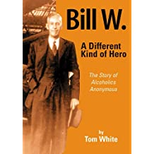 Bill W. A Different Kind of Hero
