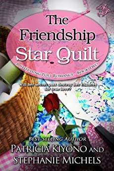 The Friendship Star Quilt (The Stitching Post Romances Book 2) by [Kiyono, Patricia, Michels, Stephanie]