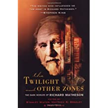 Twilight and Other Zones, The: The Dark Worlds of Richard Matheson