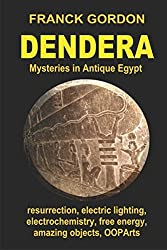 DENDERA: Mysteries in Antique Egypt (Unsolved Mysteries - Amazing Objects - OOPArts) by FRANCK GORDON(2017-04-26)