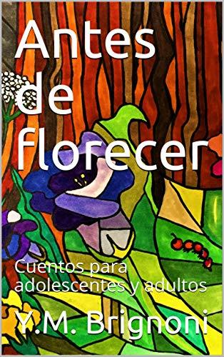 Antes de florecer: Cuentos para adolescentes y adultos eBook ...