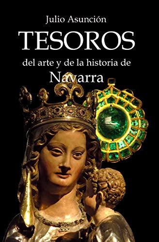 Tesoros del arte y de la historia de Navarra por Julio Asunción