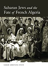 Saharan Jews and the Fate of French Algeria by Sarah Abrevaya Stein (2014-05-06)