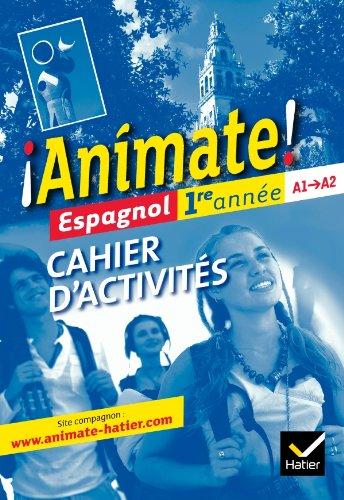 Animate Espagnol 1re anne d. 2011 - Cahier d'activits