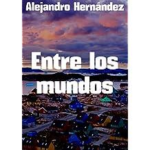 Entre los mundos (Spanish Edition)