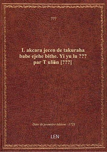 L akcara jecen de takuraha babe ejehe bithe. Yi yu lu ??? par T ulien [???]