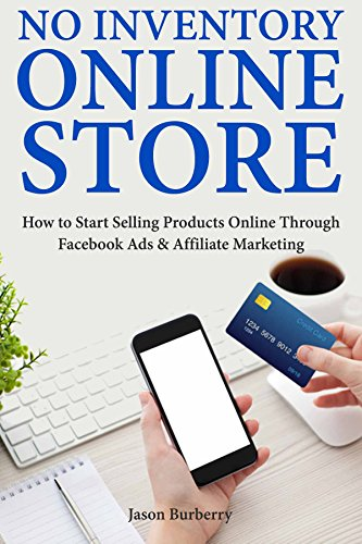 No Inventory Online Store: How to Start Selling Products Online Through Facebook Ads & Affiliate Marketing (English Edition)