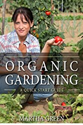 Organic Gardening: A Quick Start Guide (Gardening Quick Start Guides Book 2) (English Edition)