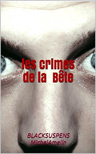 LES CRIMES DE LA BETE : Il a vu la Bête et il doit trouver qui se cache derrière avant qu'il ne soit trop tard. (Blacksuspens t. 1)