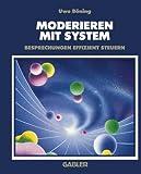Moderieren mit System: Besprechungen Effizient Steuern