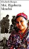 Moi, Rigoberta Menchú - Une vie et une voix, la révolution au Guatemala de Elisabeth Burgos,Michèle Goldstein (Traduction) ( 12 mars 1999 ) - Gallimard (12 mars 1999) - 12/03/1999