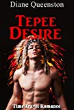 Time Travel Romance: Tepee Desire (Historical Time Travel Romance ) (New Adult Comedy Romance Short Stories)