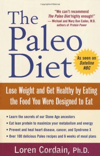 The Paleo Diet: Lose Weight and Get Healthy by Eating the Food You Were Designed to Eat by Loren Cordain (2002-01-14)