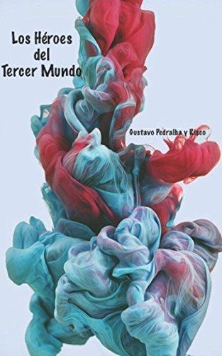 Los Héroes del Tercer Mundo (Trilogía de la Tormenta) por Gustavo Pedralba y Risco