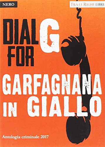 Dial G for Garfagnana in giallo. Antologia criminale 2017 (Nero)