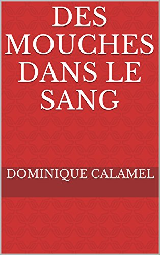 DES MOUCHES DANS LE SANG (Les enquêtes du Commissaire Divisionnaire Francis DELANI t. 2)