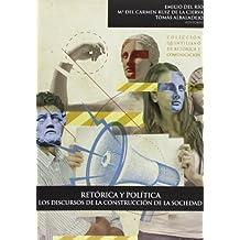 Retórica y política: los discursos de la construcción de la sociedad (Colección Quintiliano de retórica y comunicación)