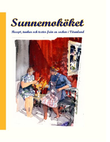 Sunnemoköket: Recept, texter och tankar fran en socken i Värmland