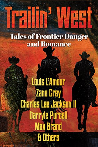 TRAILIN' WEST: FREE- 7 New and Classic Tales of Frontier Danger and Romance - FREE par Louis L'Amour