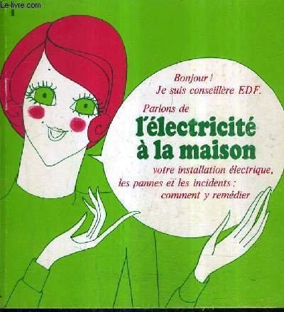 BONJOUR JE SUIS CONSEILLERE EDF PARLONS DE L'ELECTRCITE A LA MAISON VOTRE INSTALLATION ELECTRIQUE LES PANNES ET LES INCIDENTS COMMENT Y REMEDIER. par COLLECTIF